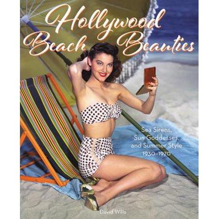Hollywood Beach Beauties : Sea Sirens, Sun Goddesses, and Summer Style (Sexy Sea Siren)