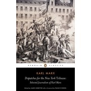 Dispatches for the New York Tribune : Selected Journalism of Karl Marx