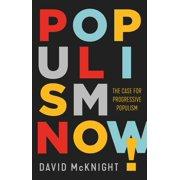 Populism Now! : The Case For Progressive Populism