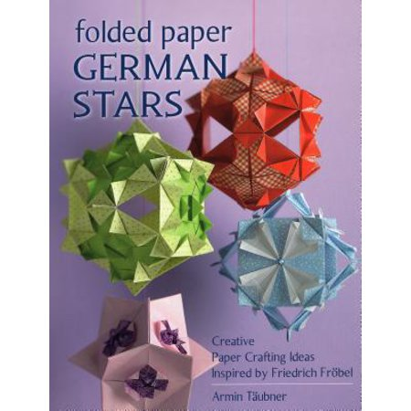 Folded Paper German Stars : Creative Paper Crafting Ideas Inspired by Friedrich Fribel (Creative Dresses Ideas)