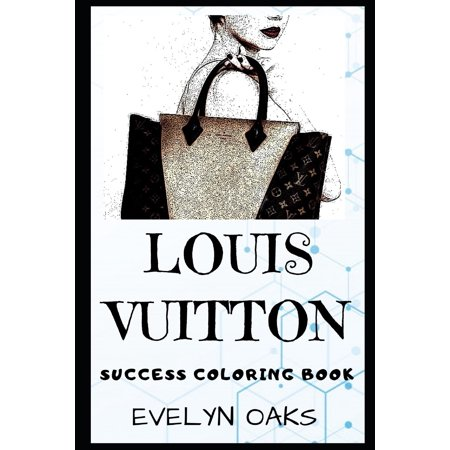 Louis Vuitton Success Coloring Books: Louis Vuitton Success Coloring Book: A French Fashion House and Luxury Retail Company. (Paperback) MORE THAN 40+ BEAUTIFUL STRESS RELIEVING DESIGNS.This Louis Vuitton coloring book has more than 40 beautiful designs.It provides hours of stress relief through creative expression and fun. It's a great gift opportunity.