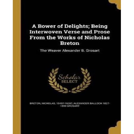 A Bower of Delights; Being Interwoven Verse and Prose from the Works of Nicholas Breton: The Weaver Alexander B. Grosart - image 1 of 1