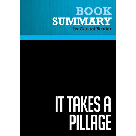 Summary of It Takes a Pillage: Behind the Bailouts, Bonuses, and Backroom Deals from Washington to Wall Street - Nomi Prins -