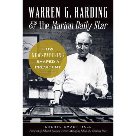 Warren G  Harding   The Marion Daily Star  How Newspapering Shaped A President