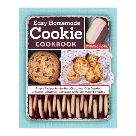 The Easy Homemade Cookie Cookbook : Simple Recipes for the Best Chocolate Chip Cookies, Brownies, Christmas Treats and Other American Favorites