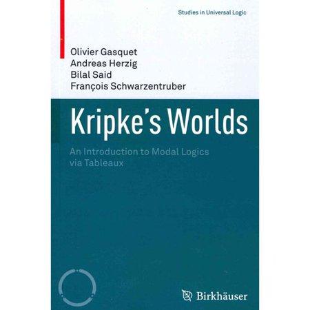 Kripkes Worlds  An Introduction To Modal Logics Via Tableaux
