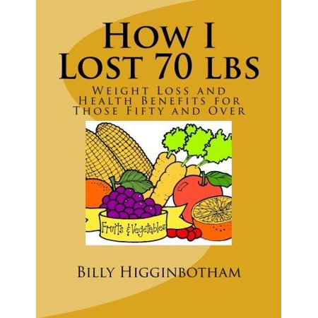 How I Lost 70 Lbs  Weight Loss And Health Benefits For Those Fifty And Over