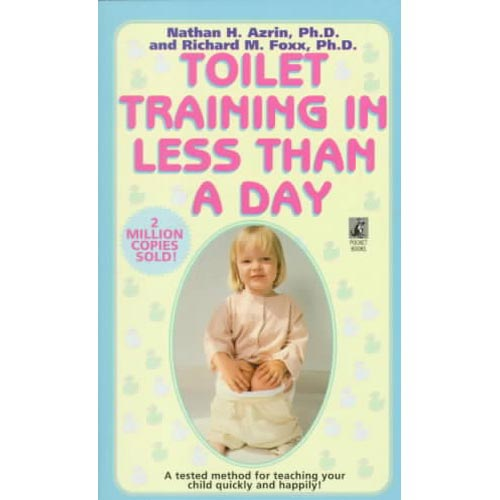 Toilet Training in Less Than a Day: A Tested Method for Teaching Your Child Quickly and Happily!