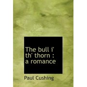 The Bull I' Th' Thorn: A Romance