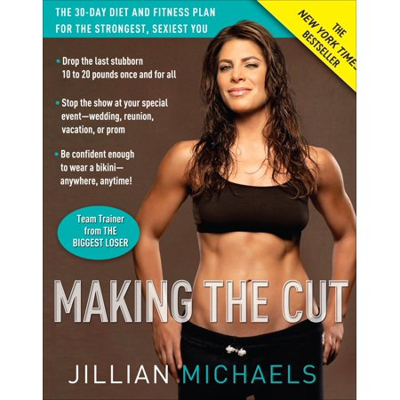 Making the Cut : The 30-Day Diet and Fitness Plan for the Strongest, Sexiest