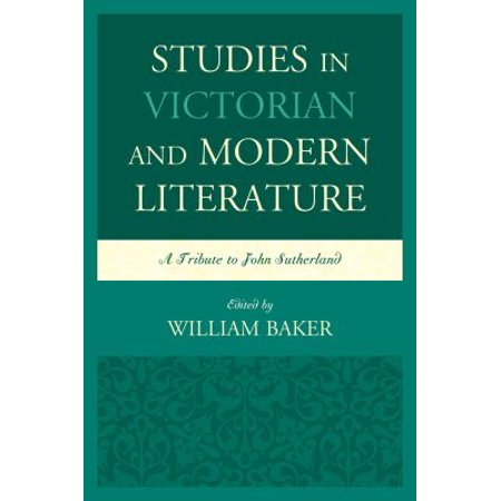 Studies In Victorian And Modern Literature  A Tribute To John Sutherland