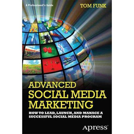 Advanced Social Media Marketing: How to Lead, Launch, and Manage a Successful Social Media Program by