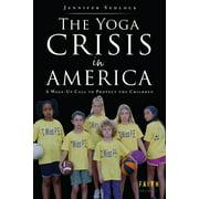 The Yoga Crisis in America (Paperback)