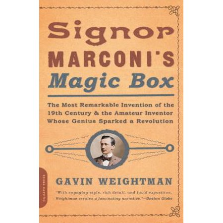 Signor Marconi's Magic Box : The Most Remarkable Invention Of The 19th Century & The Amateur Inventor Whose Genius Sparked A