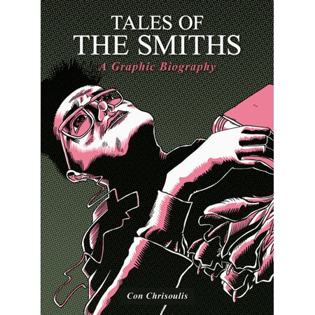 Tales of The Smiths : A Graphic Biography