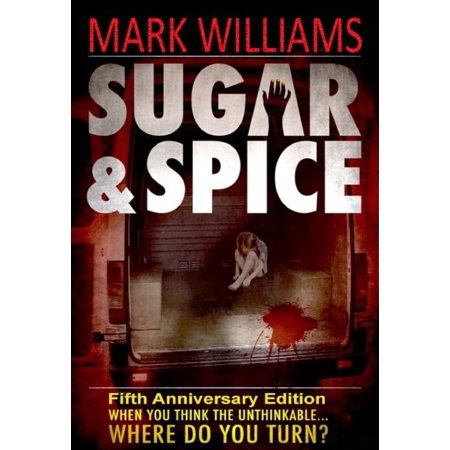 Sugar & Spice - When you think the unthinkable...Where do you turn? Fifth Anniversary Edition - - Anniversary Sugar