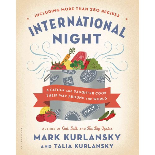 International Night: A Father and Daughter Cook Their Way Around the World, Including More Than 250 Recipes
