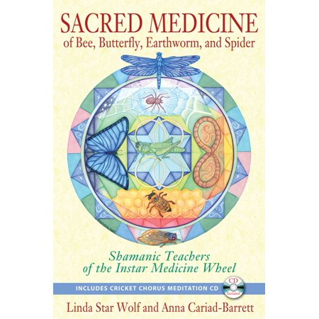 Sacred Medicine of Bee, Butterfly, Earthworm, and Spider : Shamanic Teachers of the Instar Medicine (Wolf Medicine)