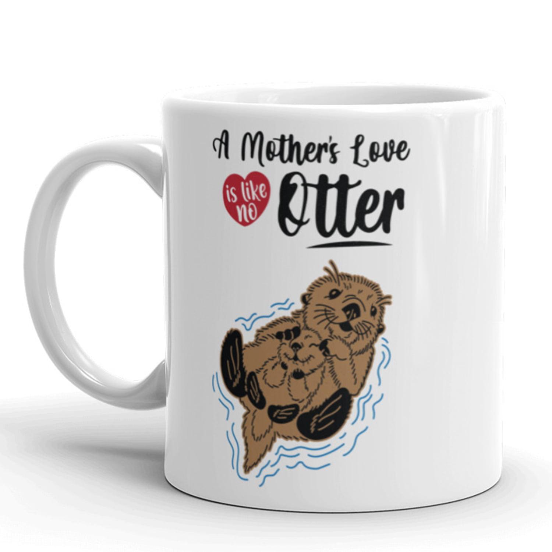 A Mother S Love Is Like No Otter Coffee Mug Funny Mothers Day Ceramic Cup 11oz Walmart Com Walmart Com