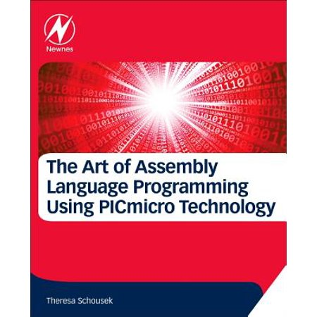 The Art of Assembly Language Programming Using Pic(r) Technology : Core  Fundamentals