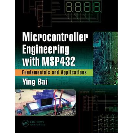Microcontroller Engineering with Msp432 : Fundamentals and (Fundamentals Of Electrical Engineering Giorgio Rizzoni 1st Ed)