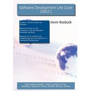 Software Development Life Cycle (Sdlc) : High-Impact Strategies - What You Need to Know: Definitions, Adoptions, Impact, Benefits, Maturity, Vendors