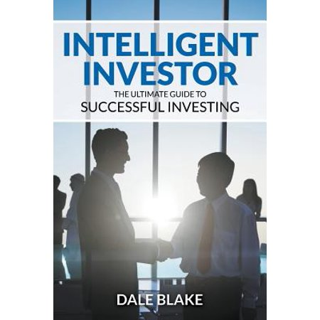 Intelligent Investor: The Ultimate Guide to Successful Investing by