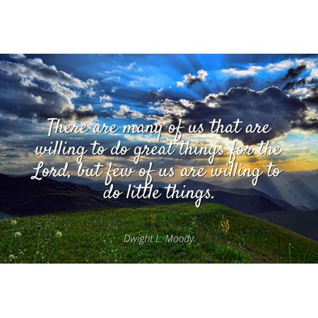 Dwight L. Moody - There are many of us that are willing to do great things for the Lord, but few of us are willing to do little things. - Famous Quotes Laminated POSTER PRINT 24X20. - Dwight Halloween Quotes