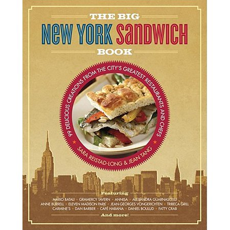The Big New York Sandwich Book : 99 Delicious Creations from the City's Greatest Restaurants and