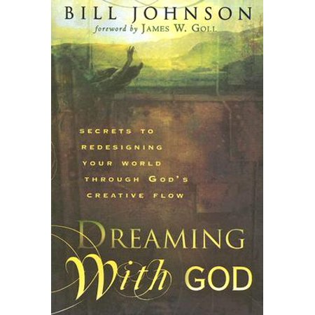 Dreaming with God : Secrets to Redesigning Your World Through God's Creative