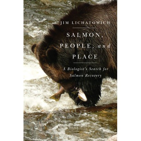 Salmon  People  And Place   A Biologists Search For Salmon Recovery