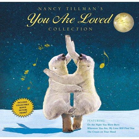 Nancy Tillman's YOU ARE LOVED Collection : On the Night You Were Born; Wherever You Are, My Love Will Find You; and The Crown on Your Head