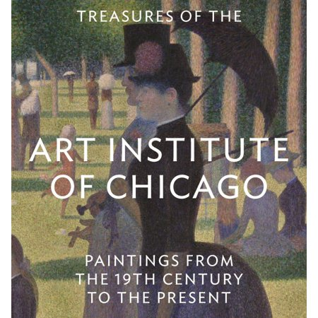 Treasures of the Art Institute of Chicago : Paintings from the 19th Century to the (Art Institute Of Chicago Most Famous Paintings)