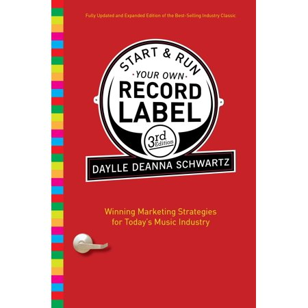 Start and Run Your Own Record Label, Third Edition : Winning Marketing Strategies for Today's Music Industry