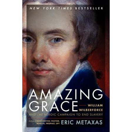 Amazing Grace : William Wilberforce and the Heroic Campaign to End