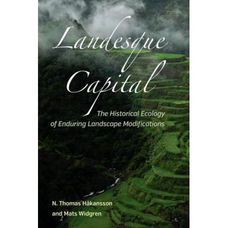Landesque Capital  The Historical Ecology Of Enduring Landscape Modifications
