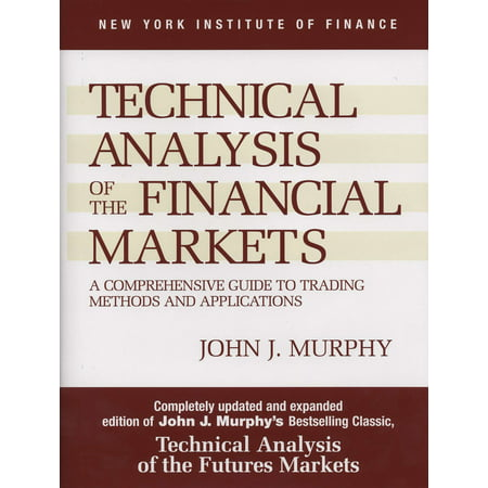 Technical Analysis of the Financial Markets : A Comprehensive Guide to Trading Methods and
