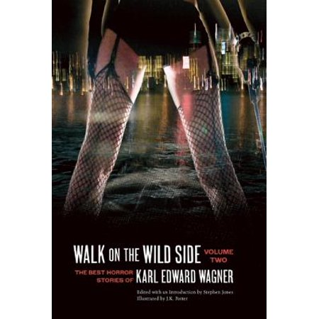 Walk on the Wild Side : The Best Horror Stories of Karl Edward Wagner, Volume (Bbc Walk On The Wild Side Best Of)