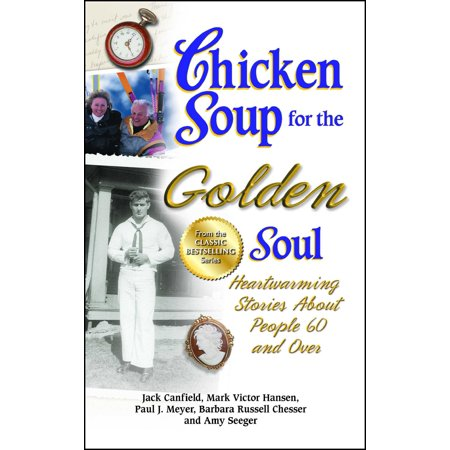 - Chicken Soup for the Golden Soul : Heartwarming Stories About People 60 and Over