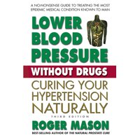 Lower Blood Pressure Without Drugs, Third Edition: Curing Your Hypertension Naturally (Paperback)