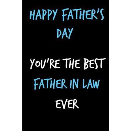 Happy Father's Day You're The Best Father In Law: Book from Son Daughter Inlaw - Funny Novelty Gag Birthday Xmas Journal from Toddler Father to Write