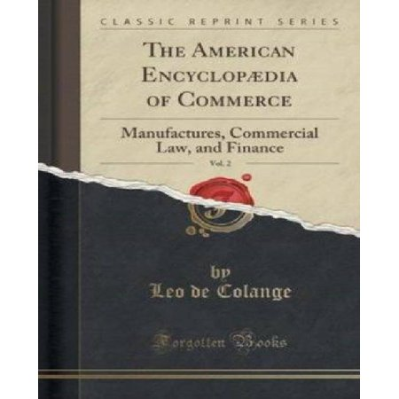 The American Encyclopaedia Of Commerce  Vol  2  Manufactures  Commercial Law  And Finance  Classic Reprint
