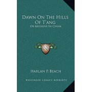 Dawn on the Hills of T'Ang : Or Missions in China