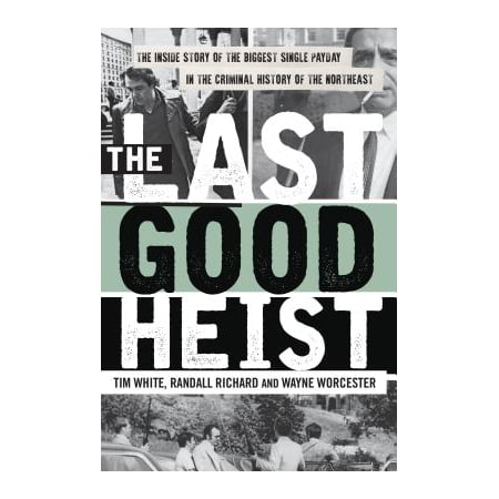 Last Good Heist PB : The Inside Story of the Biggest Single Payday in the Criminal History of the Northeast (Payday 2 Halloween Heist)