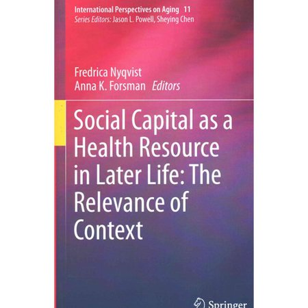 Social Capital As A Health Resource In Later Life  The Relevance Of Context