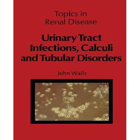 Urinary Tract Infections  Calculi And Tubular Disorders  Softcover Reprint Of The Origi   Topics In Renal Disease