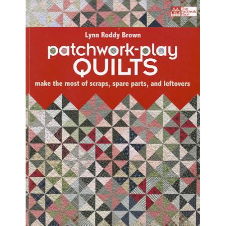 Patchwork-Play Quilts : Make the Most of Scraps, Spare Parts, and