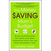 The Money Saving Mom's Budget : Slash Your Spending, Pay Down Your Debt, Streamline Your Life, and Save Thousands a Year