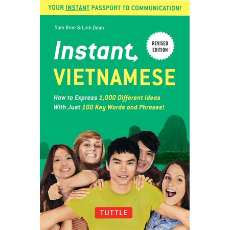 Instant Vietnamese : How to Express 1,000 Different Ideas with Just 100 Key Words and Phrases! (Vietnamese Phrasebook & Dictionary)