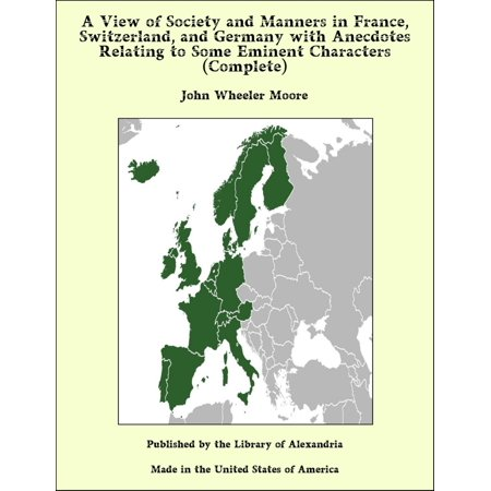 A View of Society and Manners in France, Switzerland, and Germany with Anecdotes Relating to Some Eminent Characters (Complete) - eBook